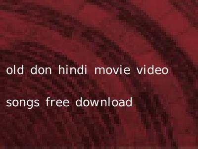 old don hindi movie video songs free download