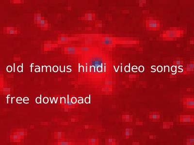 old famous hindi video songs free download