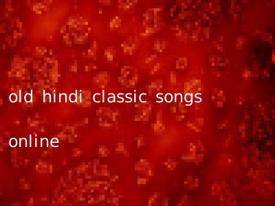 old hindi classic songs online