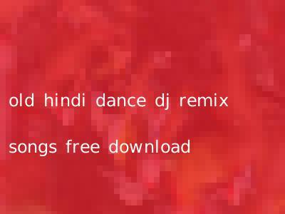 old hindi dance dj remix songs free download