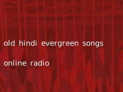 old hindi evergreen songs online radio