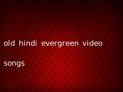 old hindi evergreen video songs