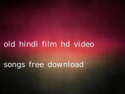 old hindi film hd video songs free download