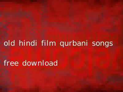 old hindi film qurbani songs free download