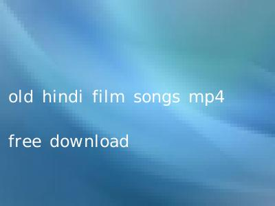 old hindi film songs mp4 free download