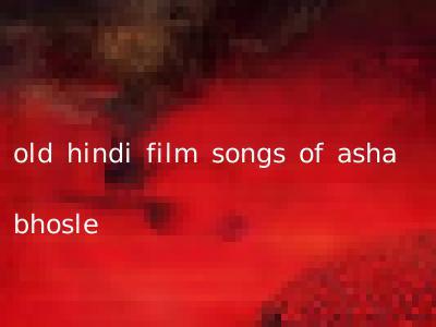 old hindi film songs of asha bhosle