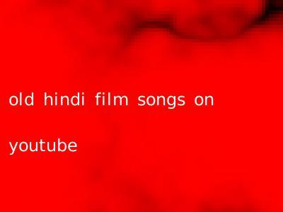 old hindi film songs on youtube
