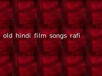 old hindi film songs rafi