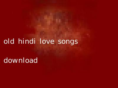 old hindi love songs download