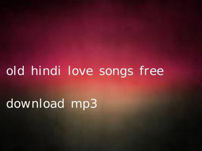 old hindi love songs free download mp3