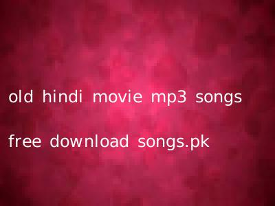 old hindi movie mp3 songs free download songs.pk