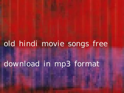 old hindi movie songs free download in mp3 format