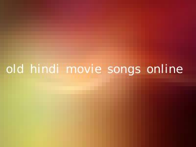 old hindi movie songs online