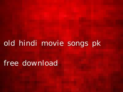 old hindi movie songs pk free download