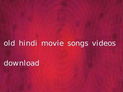 old hindi movie songs videos download