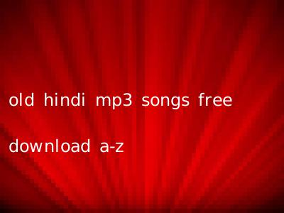 Old Hindi Mp3 Songs Free Download A-z | Hindi.OldSongs.in