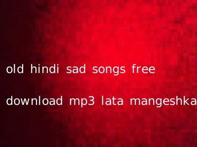 old hindi sad songs free download mp3 lata mangeshkar
