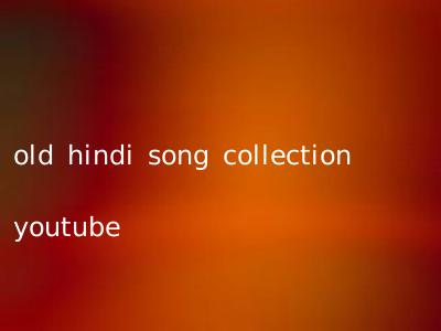 old hindi song collection youtube
