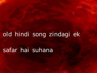 old hindi song zindagi ek safar hai suhana