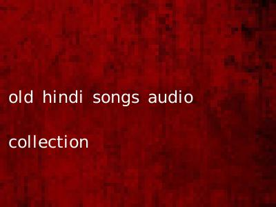 old hindi songs audio collection