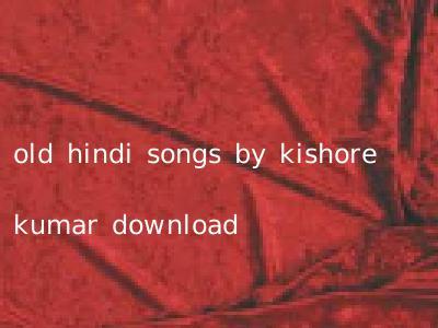 old hindi songs by kishore kumar download