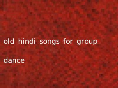 old hindi songs for group dance