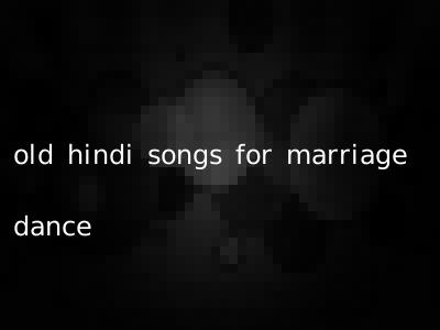 old hindi songs for marriage dance