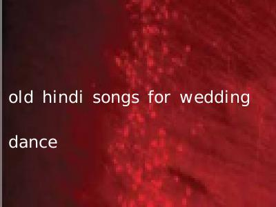 old hindi songs for wedding dance