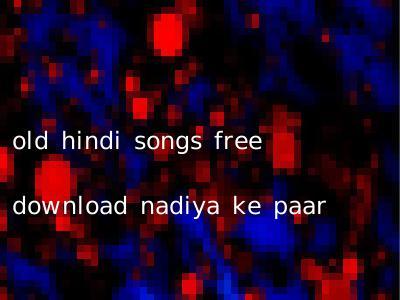 old hindi songs free download nadiya ke paar