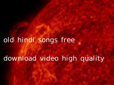 old hindi songs free download video high quality