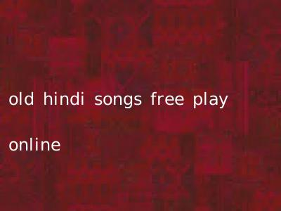 old hindi songs free play online