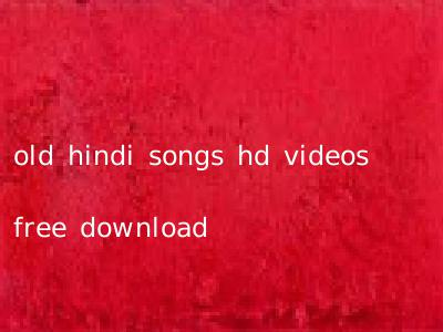 old hindi songs hd videos free download