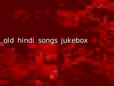 old hindi songs jukebox