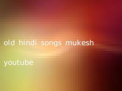 old hindi songs mukesh youtube