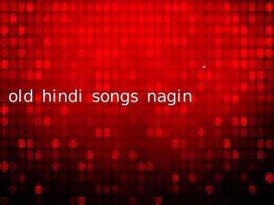 old hindi songs nagin