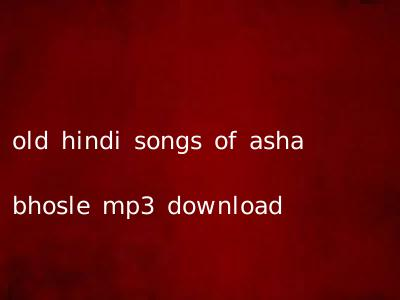 old hindi songs of asha bhosle mp3 download