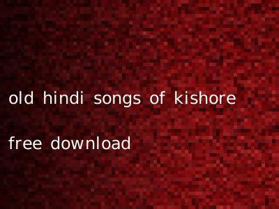 old hindi songs of kishore free download