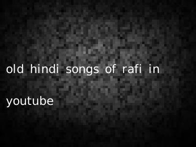 old hindi songs of rafi in youtube