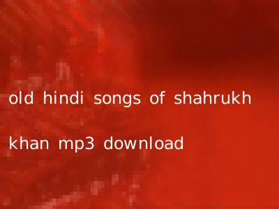 old hindi songs of shahrukh khan mp3 download