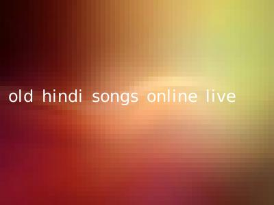 old hindi songs online live