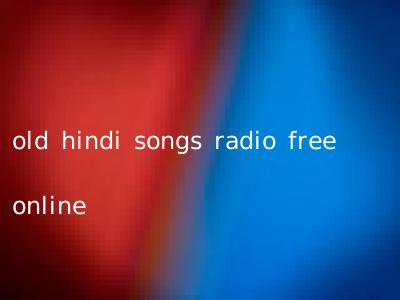 old hindi songs radio free online