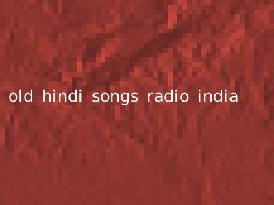 old hindi songs radio india