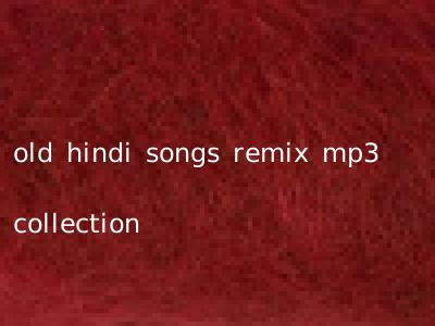 old hindi songs remix mp3 collection