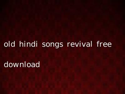 old hindi songs revival free download
