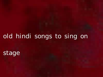old hindi songs to sing on stage