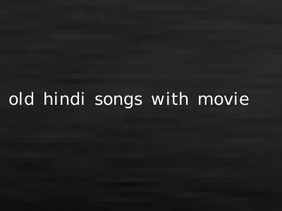 old hindi songs with movie