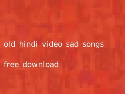 old hindi video sad songs free download