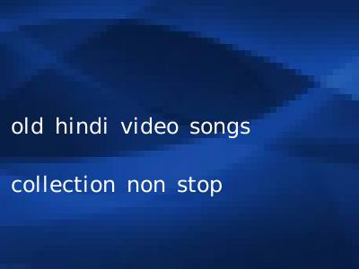 old hindi video songs collection non stop