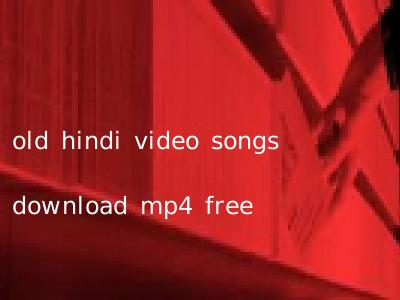 old hindi video songs download mp4 free