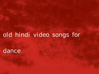 old hindi video songs for dance